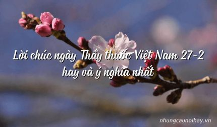 Lời chúc ngày Thầy thuốc Việt Nam 27-2 hay và ý nghĩa nhất